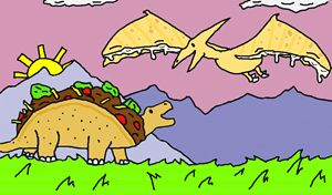 Tacosaurus & Quesadilladactyl