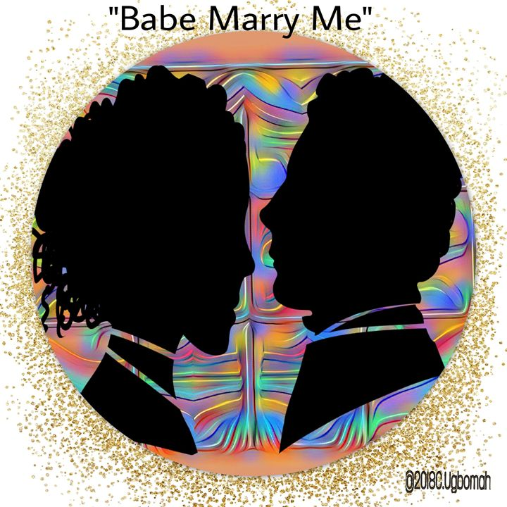 No.001 Babe Marry Me - Artist Christine Ugbomah