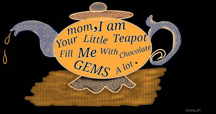 Mom I am Your Little Teapot - Manoz Art
