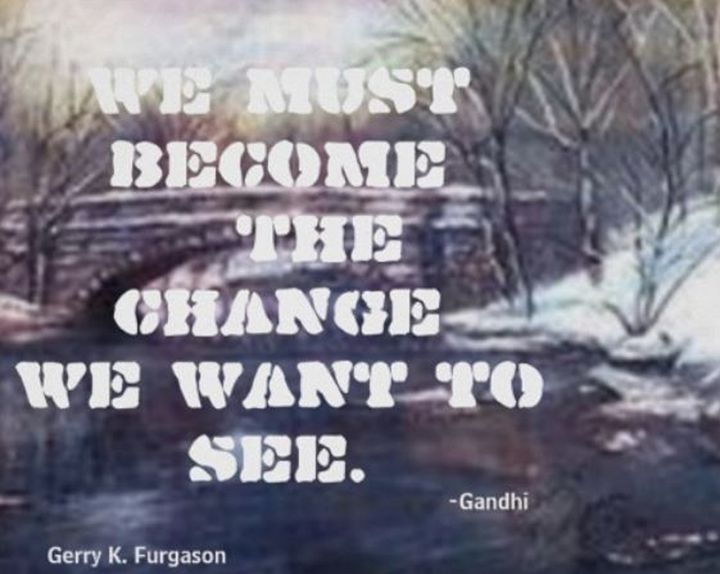 WE MUST BECOME THE CHANGE - Gerry K. Furgason