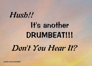 HUSH! !IT'S ANOTHER DRUMBEAT!!!