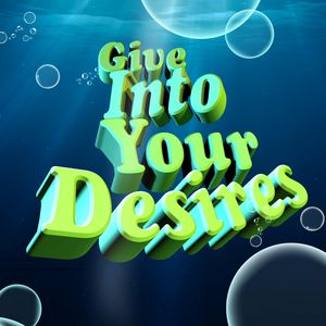 Give Into Your Desires