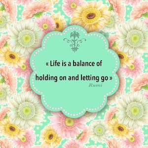 Life is a balance of holding
