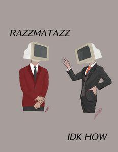 Razzmatazz IDKHow