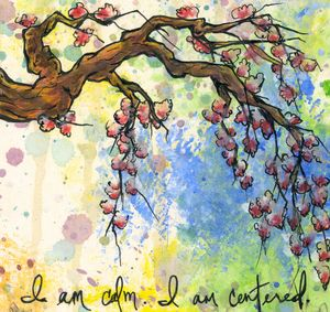 I am calm. I am centered.