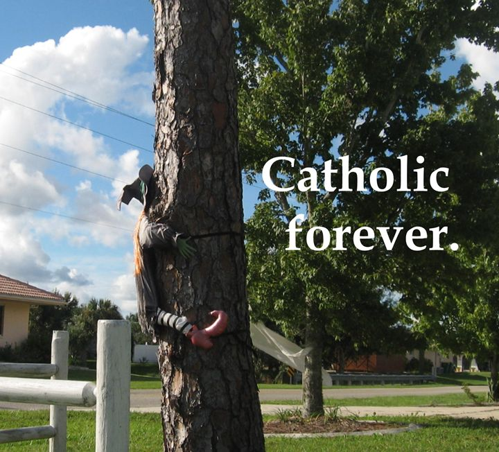 Catholic forever. - My Evil Twin