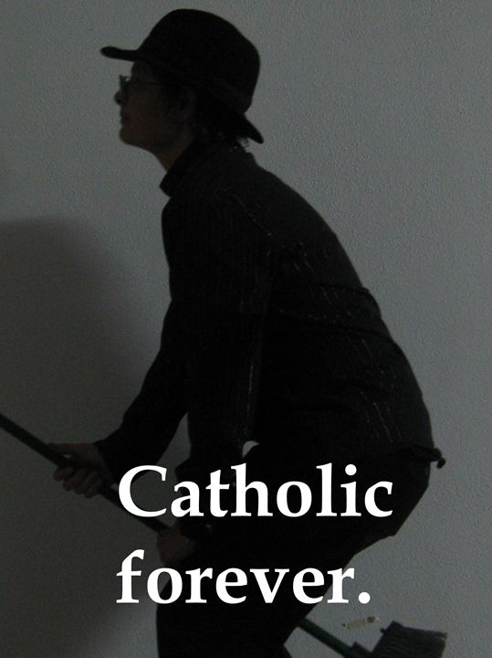Catholic forever - My Evil Twin