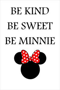"""Be Kind Be Sweet Be Minnie"""