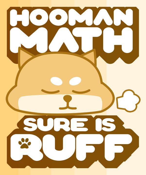 Hooman Math Sure is Ruff! Shiba Inu - Floofs and Maths