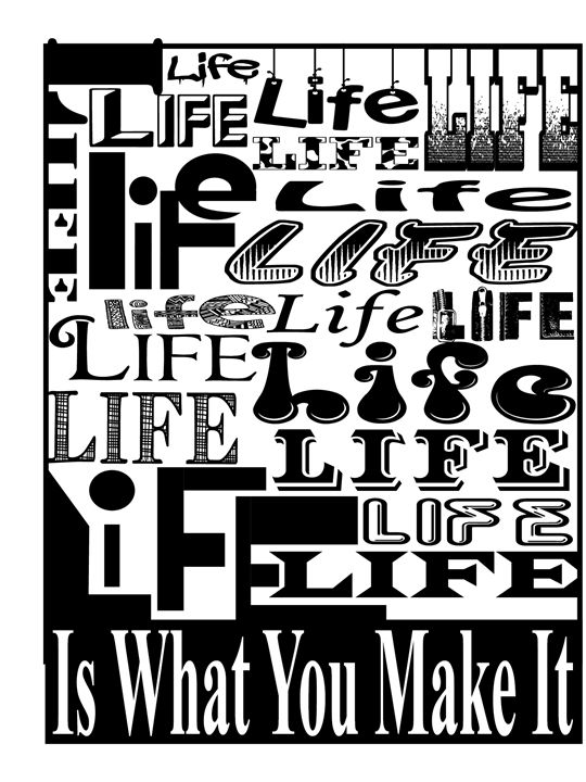 Life is what you make it - Ink'd Soul Creations