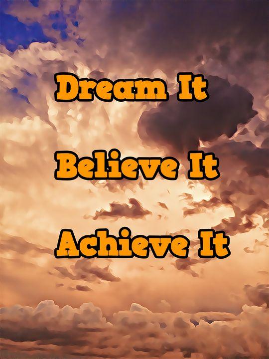 Dream It Believe It Achieve It - ATX Fine Arts