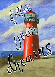 Follow your dreams. Lighthouse
