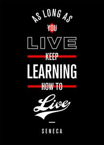 As long as you live, keep learning