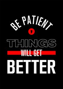Be patient. Things will get better