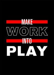 Make Work Into Play