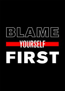 Blame Yourself First