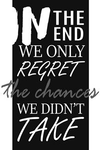 we regret the chances we didn't take