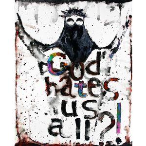 God hates us all?!