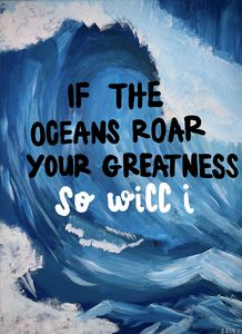 If the Oceans Roar your Greatness