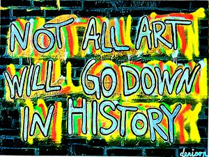 Not All Art Will Go Down In History