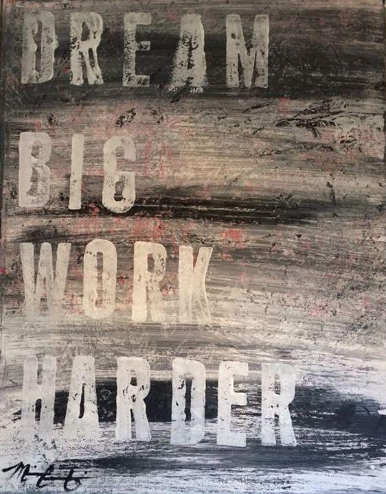 Dream Big Work Harder - Michael Crawford