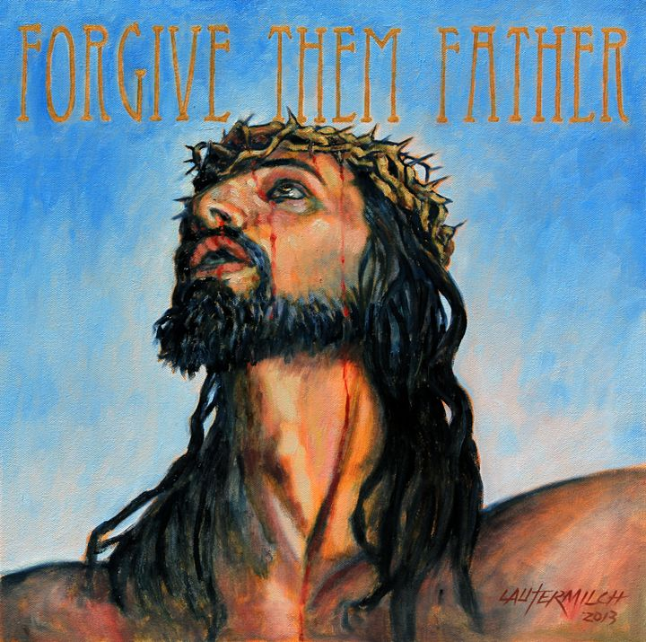 Forgive Them Father - Paintings by John Lautermilch