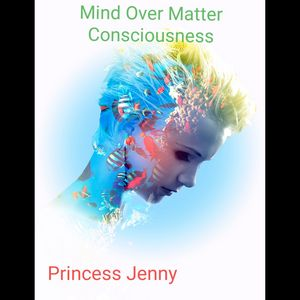 Mind Over Matter Consciousness