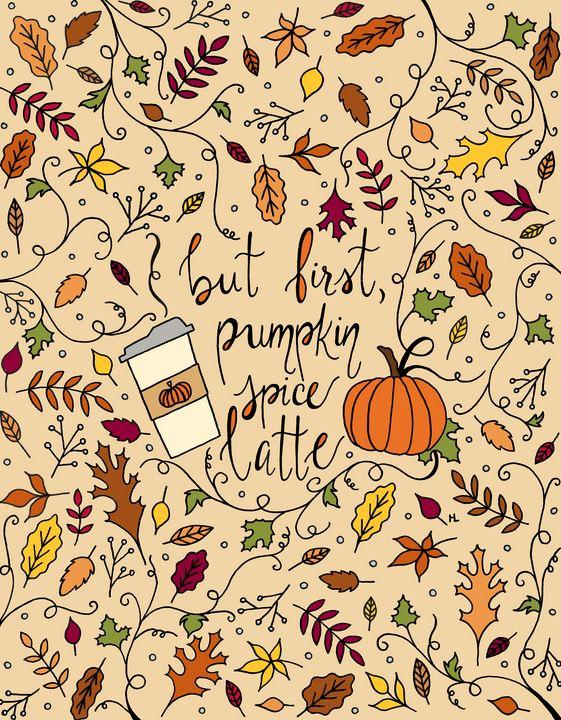 But First, Pumpkin Spice Latte - Henna by Hilary