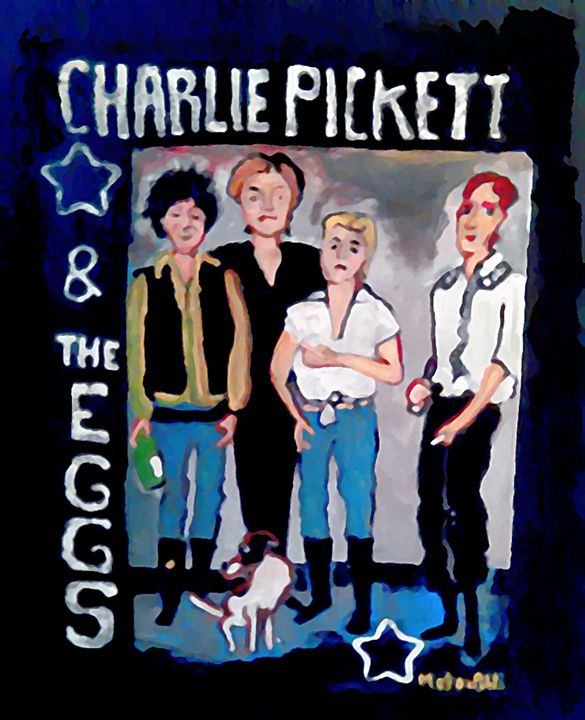 CHARLIE PICKETT and THE EGGS - Gregory McLaughlin - Artist