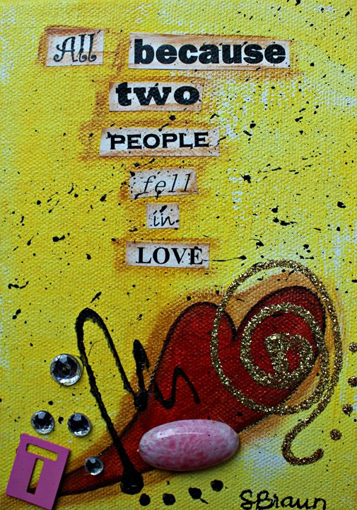 All because two people fell in love. - Funky Picasso