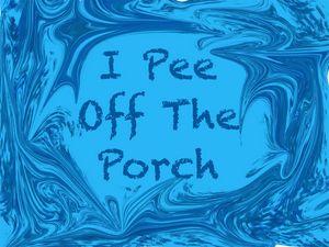 I Pee Off The Porch