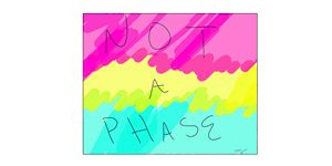 Not A Phase (Pansexual)