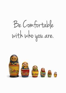 Be Comfortable with who you are.