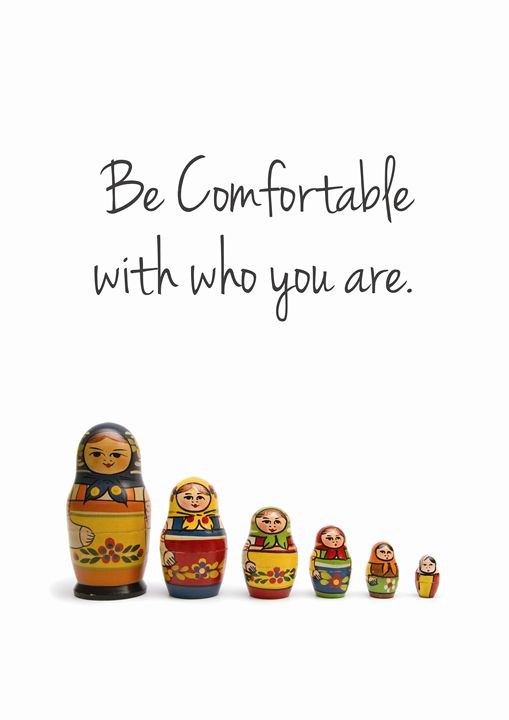 Be Comfortable with who you are. - Home and Office