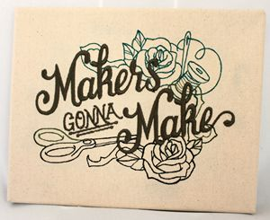 Makers Gonna Make - Embroidered Art