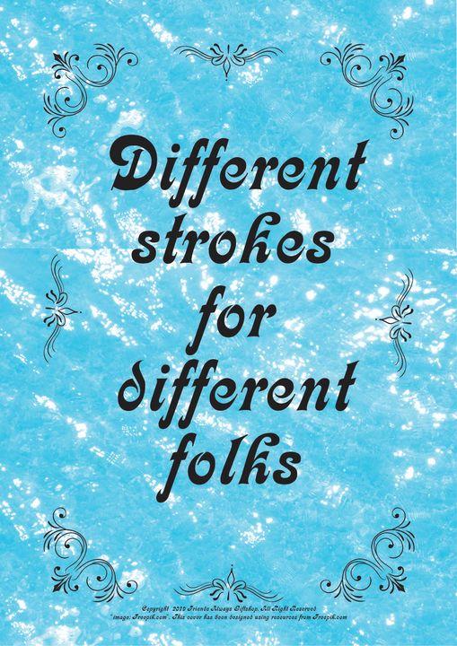058 Different strokes for different - Friends Always Giftshop