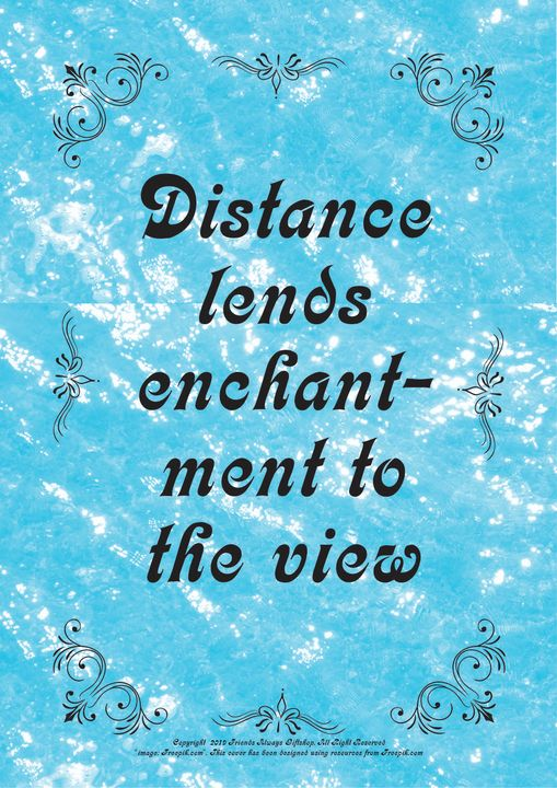 060 Distance lends enchantment to - Friends Always Giftshop