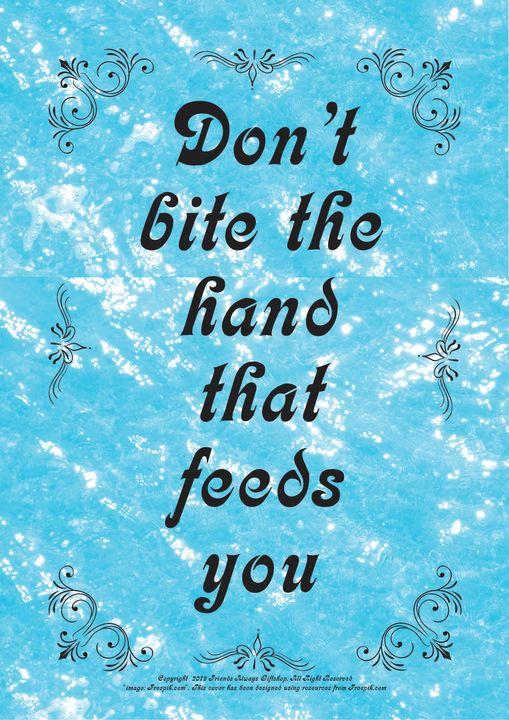 063 Don't bite the hand that feeds - Friends Always Giftshop