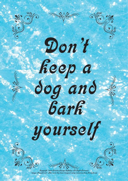 068 Don't keep a dog and bark - Friends Always Giftshop