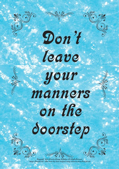 069 Don't leave your manners on the - Friends Always Giftshop