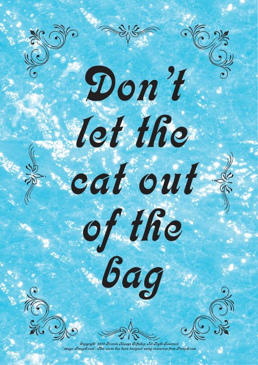 070B Don't let the cat out of the - Friends Always Giftshop