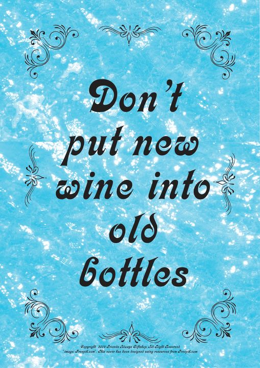 075 Don't put new wine into old - Friends Always Giftshop