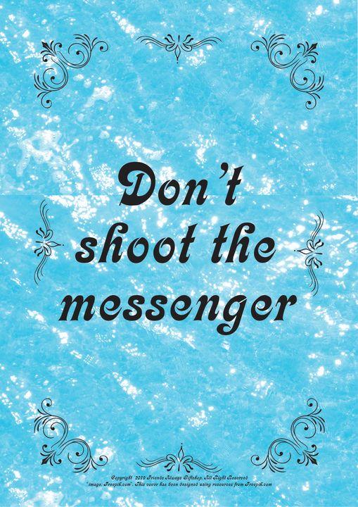 077B Don't shoot the messenger - Friends Always Giftshop