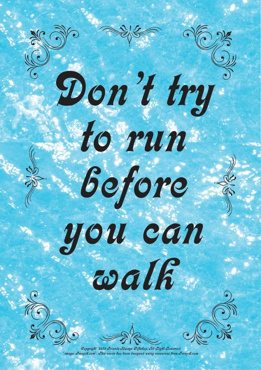 082 Don't try to run before you can - Friends Always Giftshop