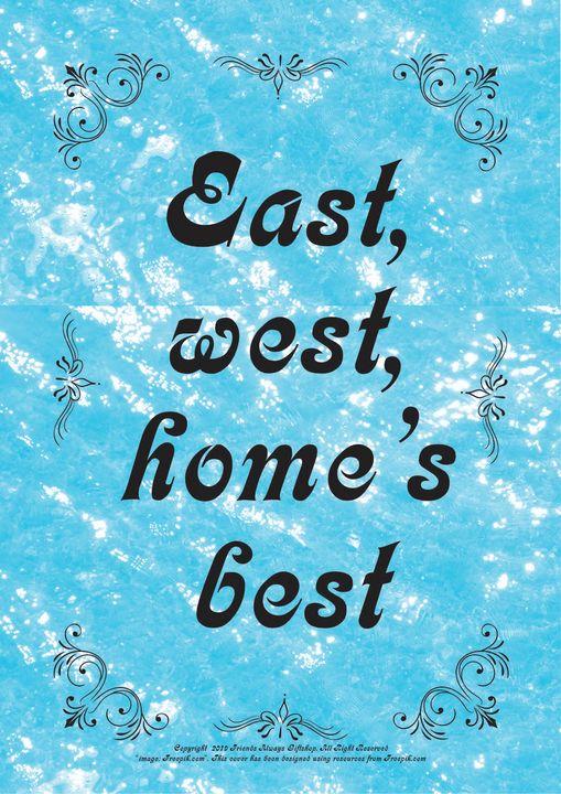 089 East, west, home's best - Friends Always Giftshop
