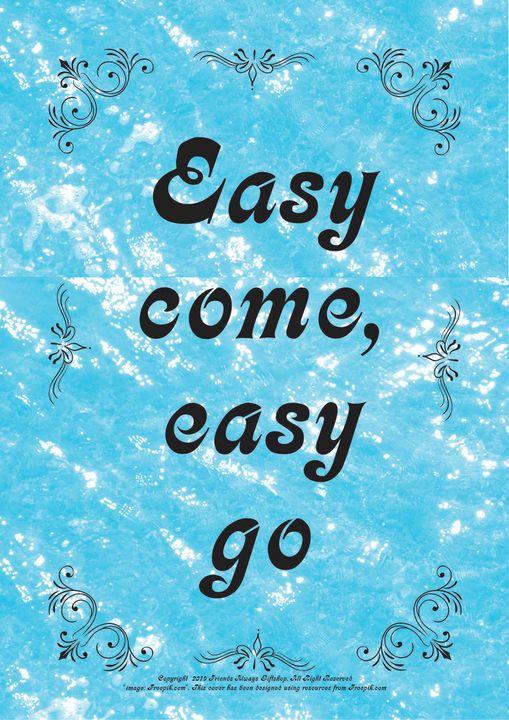 090B Easy come, easy go - Friends Always Giftshop