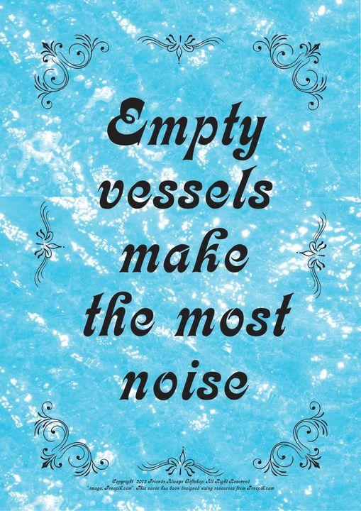 092B Empty vessels make the most - Friends Always Giftshop