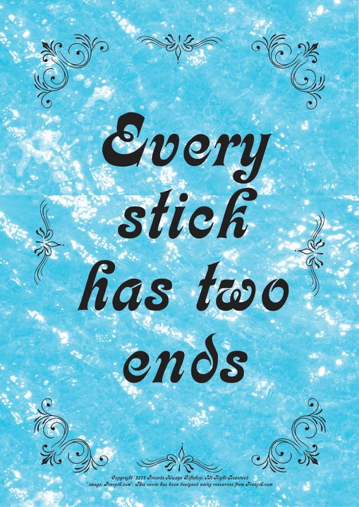 102B Every stick has two ends - Friends Always Giftshop