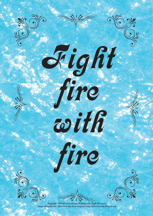 111B Fight fire with fire - Friends Always Giftshop