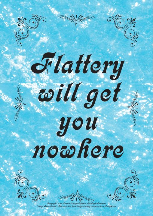 117B Flattery will get you nowhere - Friends Always Giftshop
